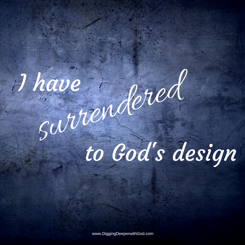 I have surrendered to God's design