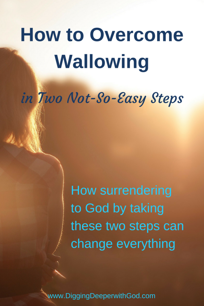 How to Overcome Wallowing in Two Not-So-Easy Steps