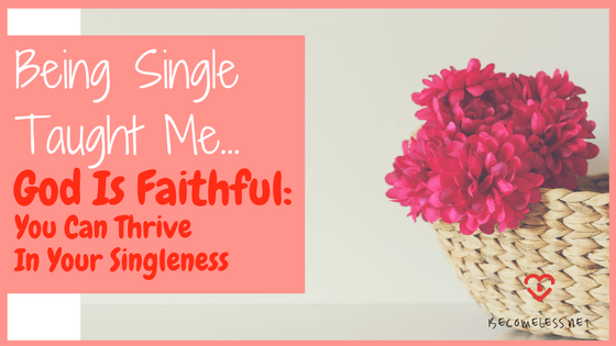 Being Single Taught Me . . . God Is Faithful: You Can Thrive in Your Singleness